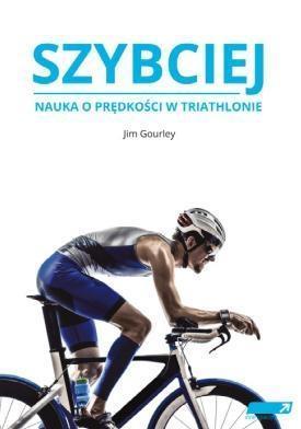 SZYBCIEJ. Nauka o prędkości w triathlonie