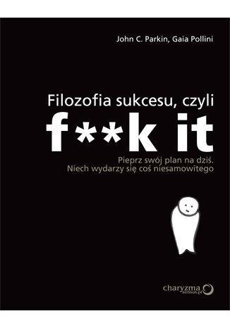 FILOZOFIA SUKCESU CZYLI F**K IT