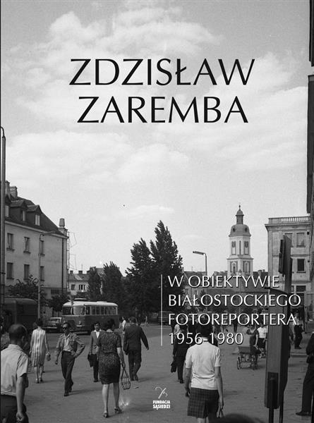 W obiektywie białostockiego fotoreportera 1956-198