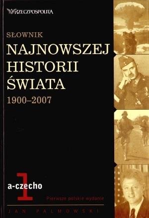 SŁOWNIK NAJNOWSZEJ HISTORII ŚWIATA 1900-2007. TOM