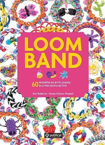 Loom Band. 60 wzorów do wyplatania dla początkując