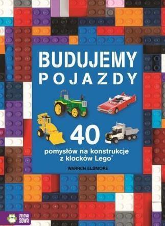 40 pomysłów na konstrukcje z LEGO.Budujemy pojazdy