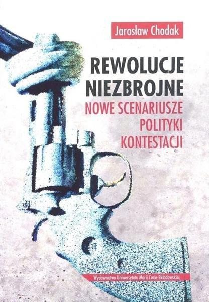 Rewolucje niezbrojne. Nowe scenariusze polityki...