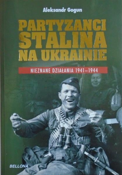 PARTYZANCI STALINA NA UKRAINIE. NIEZNANE DZIAŁANIA