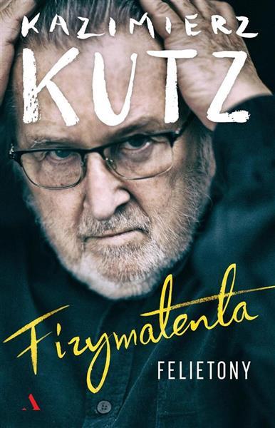 Fizymatenta. Felietony z lat 2004-2016