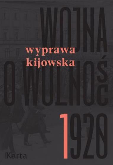 Wojna o wolność 1920. Tom 1. Wyprawa kijowska
