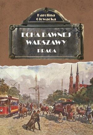 Echa dawnej Warszawy. Praga w.2019