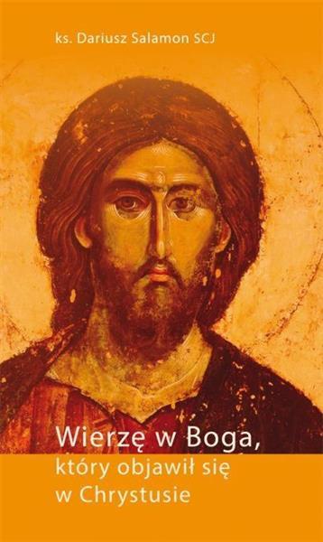 Wierzę w Boga, który objawił się w Chrystusie