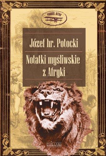 Notatki myśliwskie z Afryki Józef Potocki tw ZYSK
