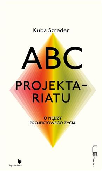 ABC projektariatu. O nędzy projektowanego życia