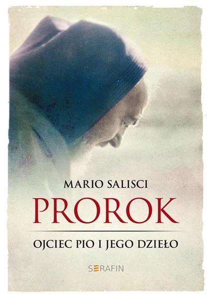 Prorok. Ojciec Pio i jego dzieło