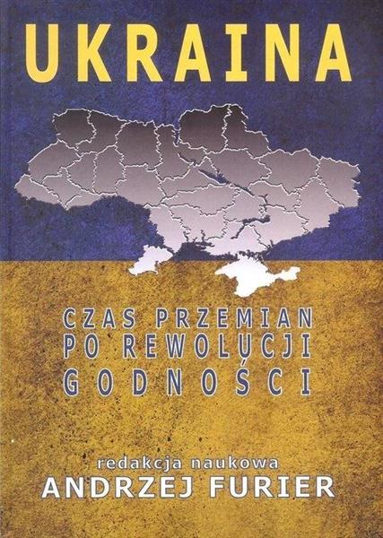 Ukraina. Czas przemian po rewolucji godności