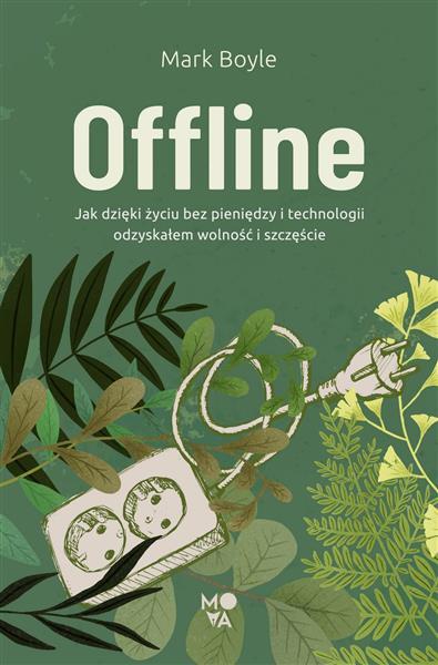 OFFLINE. JAK DZIĘKI ŻYCIU BEZ PIENIĘDZY I TECHNOLO
