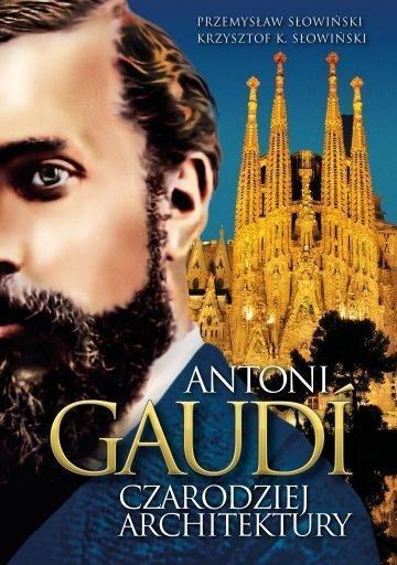 Antoni Gaudi. Czarodziej architektury