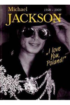 MICHAEL JACKSON 1958-2009. `I LOVE YOU, POLAND!