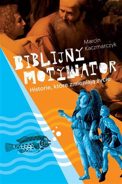Biblijny motywator. Historie, które zmieniają...