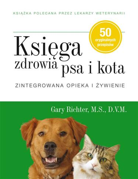 Księga zdrowia psa i kota. Zintegrowana opieka...