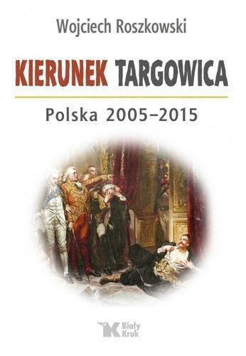 Kierunek Targowica. Polska 2005-2015