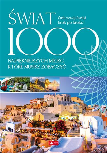 ŚWIAT. 1000 NAJPIĘKNIEJSZYCH MIEJSC