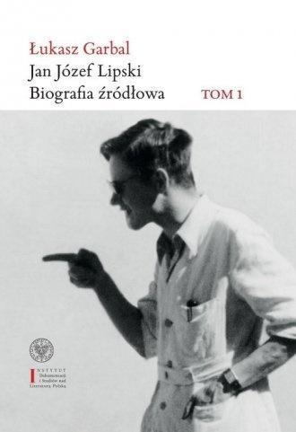 Jan Józef Lipski. Biografia źródłowa 1926-1968 T.1