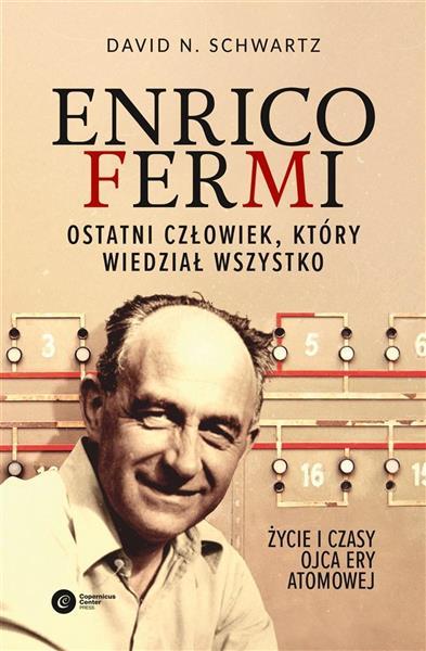 Enrico Fermi. Ostatni człowiek, który wiedział...