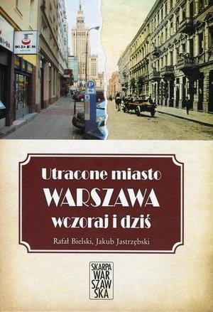 Utracone miasto. Warszawa wczoraj i dziś