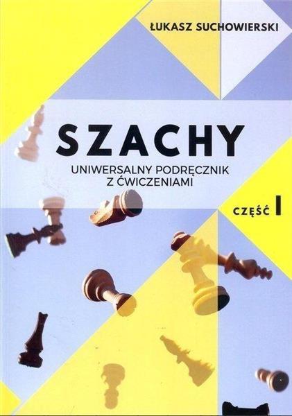 Szachy. Uniwersalny podręcznik z ćwiczeniami cz.1