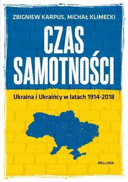 CZAS SAMOTNOŚCI. UKRAINA I UKRAIŃCY W LATACH 1914