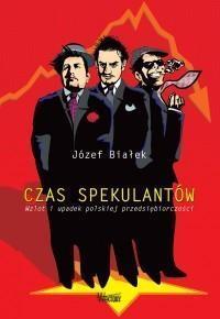 Czas spekulantów. Wzlot i upadek polskiej przeds.