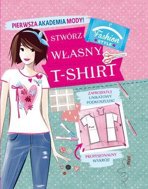 Pierwsza Akademia Mody! Stwórz własny T-shirt