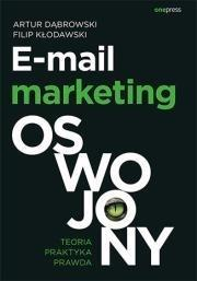 E-mail marketing oswojony.Teoria, praktyka, prawda
