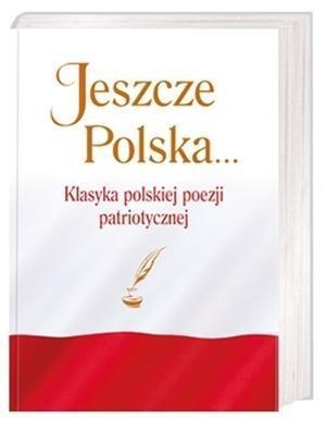 Jeszcze Polska... Klasyka polskiej poezji patriot.
