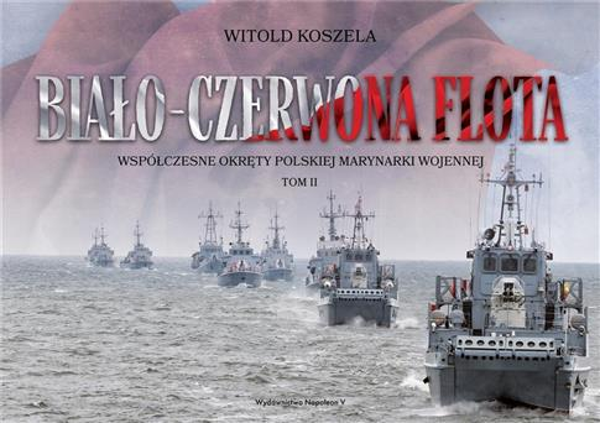 Biało-czerwona flota. Współczesne okręty.. T.2