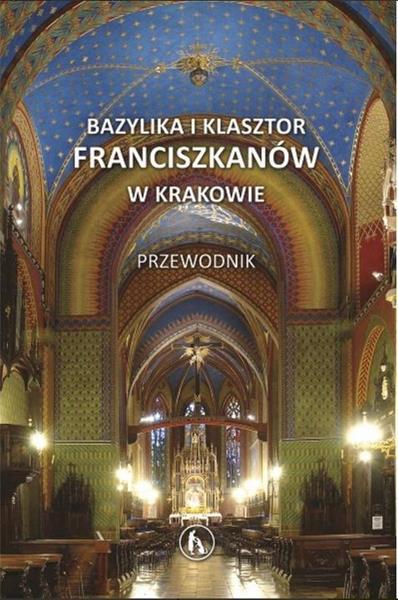 Przewodnik. Bazylika i klasztor franciszkanów..