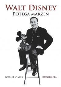 Walt Disney. Potęga marzeń biografia wyd.2