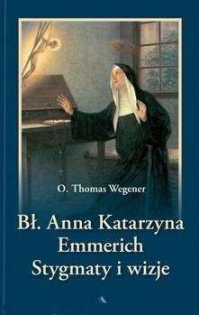Bł. Anna Katarzyna Emmerich. Stygmaty i wizje