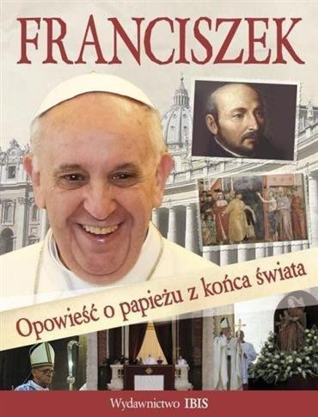 Franciszek. Opowieść o papieżu z końca świata