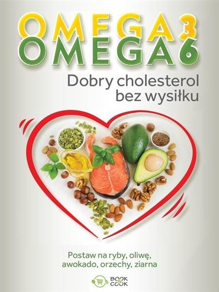 Omega 3, Omega 6. Dobry cholesterol bez wysiłku