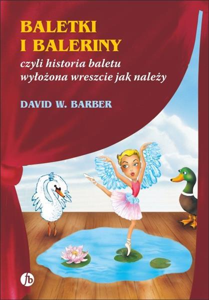 BALETKI I BALERINY, CZYLI HISTORIA BALETU WYŁOŻONA