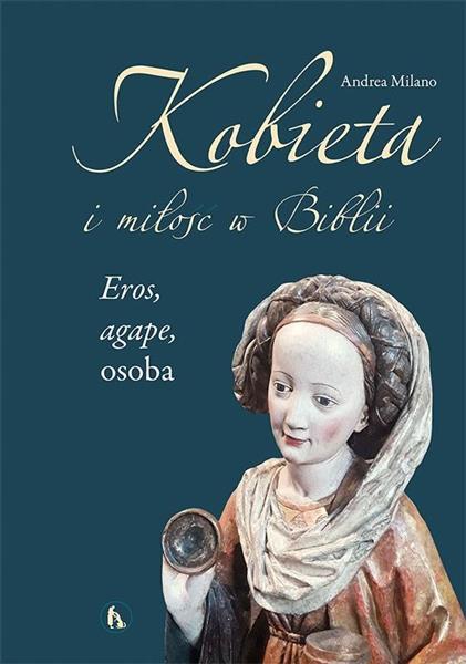 Kobieta i miłość w Biblii. Eros, agape, osoba