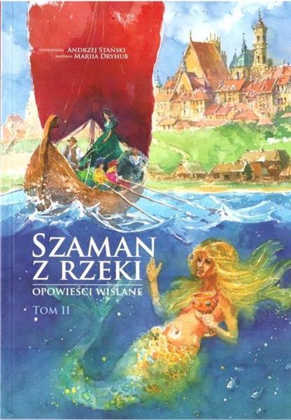 Szaman z rzeki. Opowieści wiślane T.2