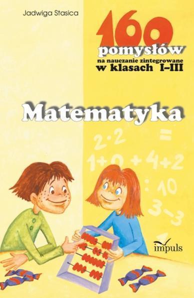 160 pomysłów na naucz. zinteg. I-III Matematyka
