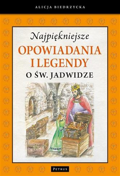 Najpiękniejsze opowiadania i legendy o św.Jadwidze