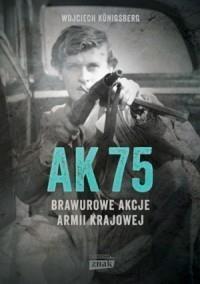 AK75. Brawurowe akcje Armii Krajowej