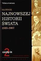 SŁOWNIK NAJNOWSZEJ HISTORII ŚWIATA 1900-2007.