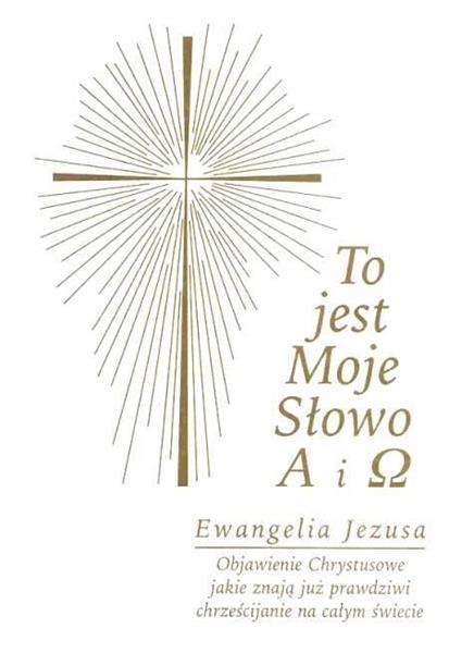 To jest Moje Słowo A i . Ewangelia Jezusa