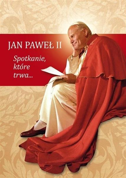 Jan Paweł II. Spotkanie, które trwa...