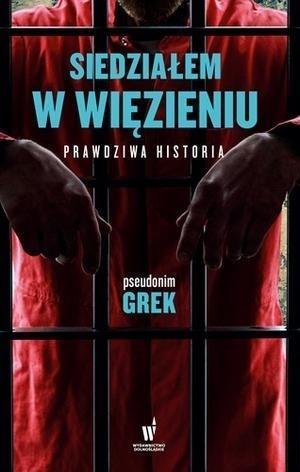 Siedziałem w więzieniu. Prawdziwa historiaSiedział