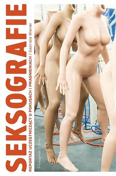 Seksografie. Reportaż uczestniczący o seksie i sek