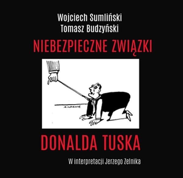 Niebezpieczne związki Donalda Tuska. Audiobook